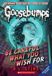 Be Careful What You Wish For Goosebumps Books in Order
