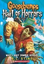 Hall of Horrors Why I Quit Zombie School Goosebumps Books in Order