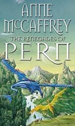 The Renegades Of Pern (The Dragon Books) Dragonriders of Pern Reading Order